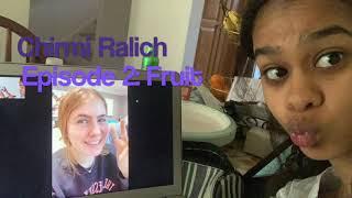 Chirmi Ralich Episode 2: Fruit?